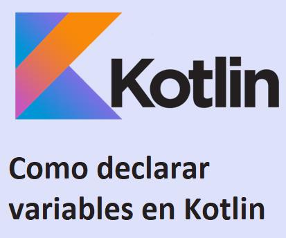 Como declarar variables en Kotlin